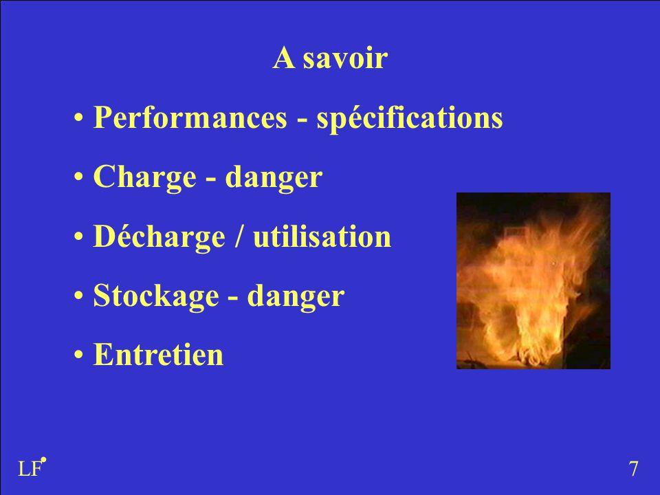 A savoir Performances - spécifications Charge - danger Décharge / utilisation Stockage - danger Entretien 7LF