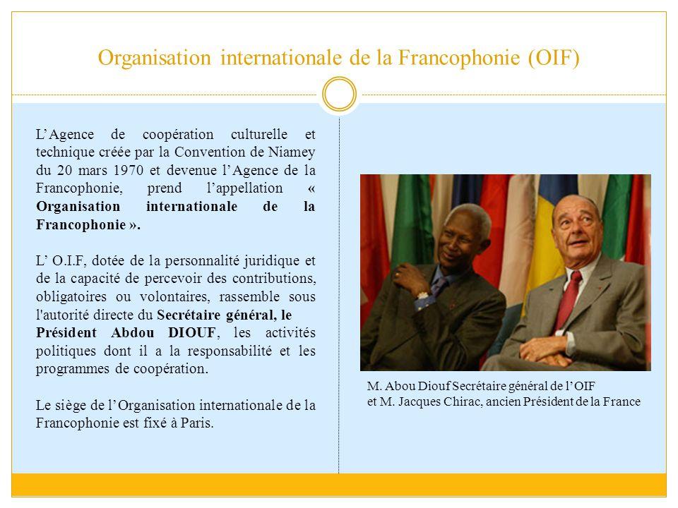 Organisation internationale de la Francophonie (OIF) L'Agence de coopération culturelle et technique créée par la Convention de Niamey du 20 mars 1970