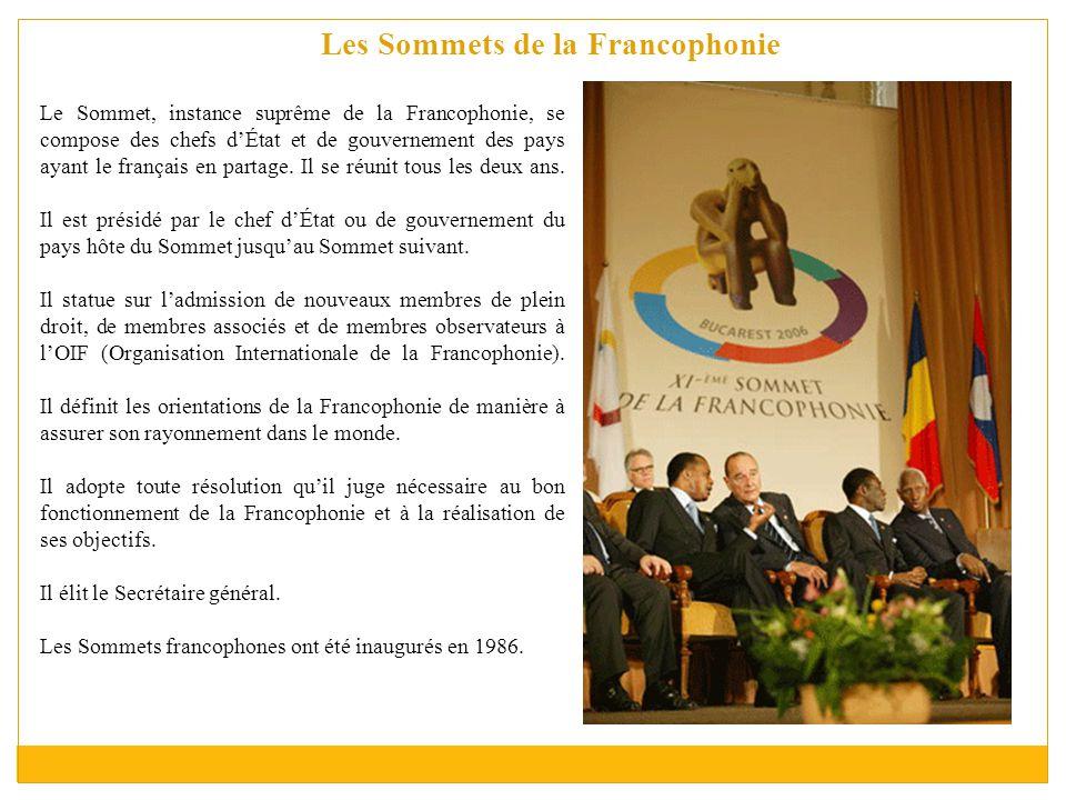 Les Sommets de la Francophonie Le Sommet, instance suprême de la Francophonie, se compose des chefs d'État et de gouvernement des pays ayant le français en partage.