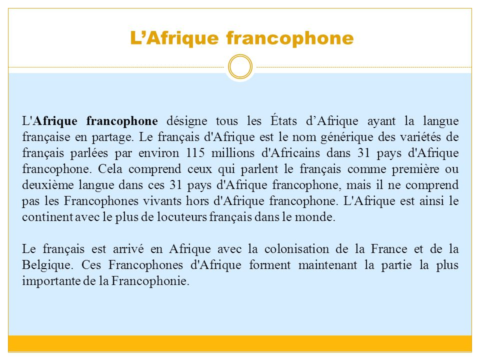 L'Afrique francophone désigne tous les États d'Afrique ayant la langue française en partage. Le français d'Afrique est le nom générique des variétés d