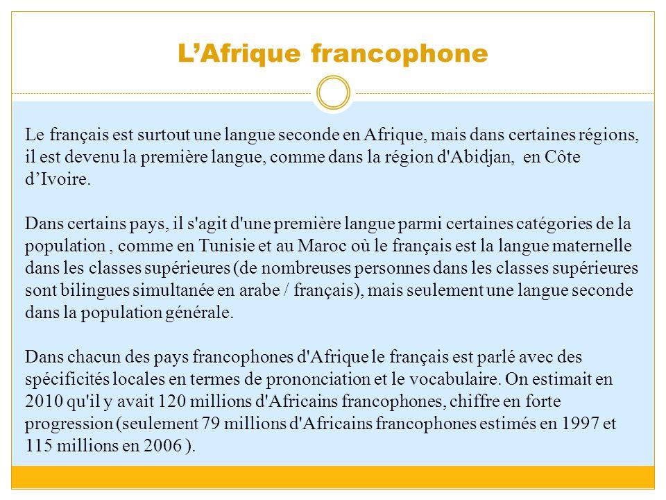 Le français est surtout une langue seconde en Afrique, mais dans certaines régions, il est devenu la première langue, comme dans la région d Abidjan, en Côte d'Ivoire.