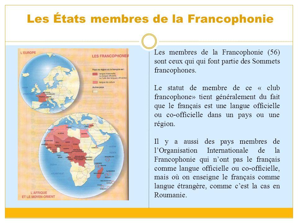 Les États membres de la Francophonie Les membres de la Francophonie (56) sont ceux qui qui font partie des Sommets francophones. Le statut de membre d
