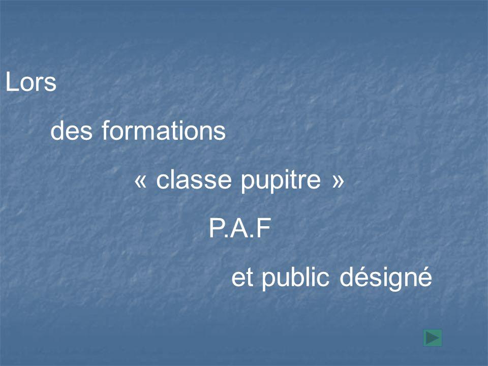 Lors des formations « classe pupitre » P.A.F et public désigné