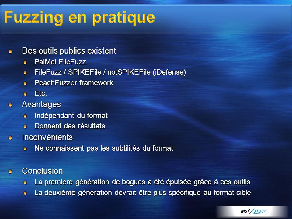 Des outils publics existent PaiMei FileFuzz FileFuzz / SPIKEFile / notSPIKEFile (iDefense) PeachFuzzer framework Etc.Avantages Indépendant du format D