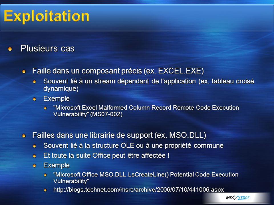 Plusieurs cas Faille dans un composant précis (ex. EXCEL.EXE) Souvent lié à un stream dépendant de l'application (ex. tableau croisé dynamique) Exempl