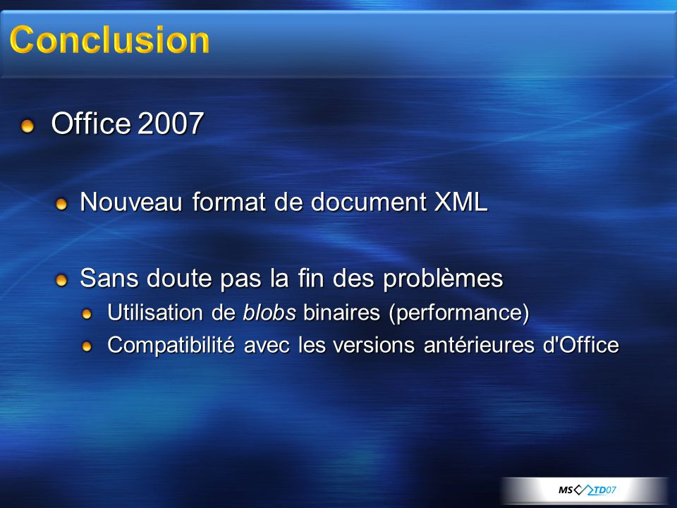 Office 2007 Nouveau format de document XML Sans doute pas la fin des problèmes Utilisation de blobs binaires (performance) Compatibilité avec les vers