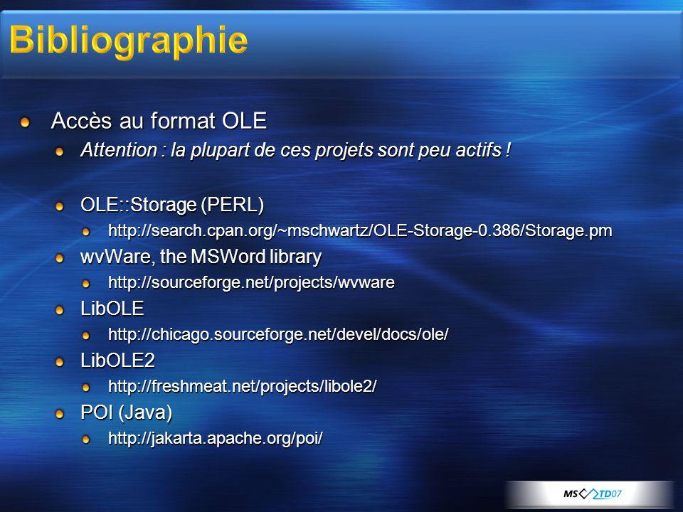Accès au format OLE Attention : la plupart de ces projets sont peu actifs ! OLE::Storage (PERL) http://search.cpan.org/~mschwartz/OLE-Storage-0.386/St