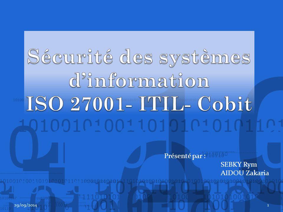PLAN Introduction Qu'est ce qu'un système d'information Les enjeux de la sécurité d'information Les objectifs de la sécurité d'information Qu'est ce que l'ISO 27001 Qu'est ce que le COBIT Qu'est ce que l'ITIL Conclusion 29/09/20142