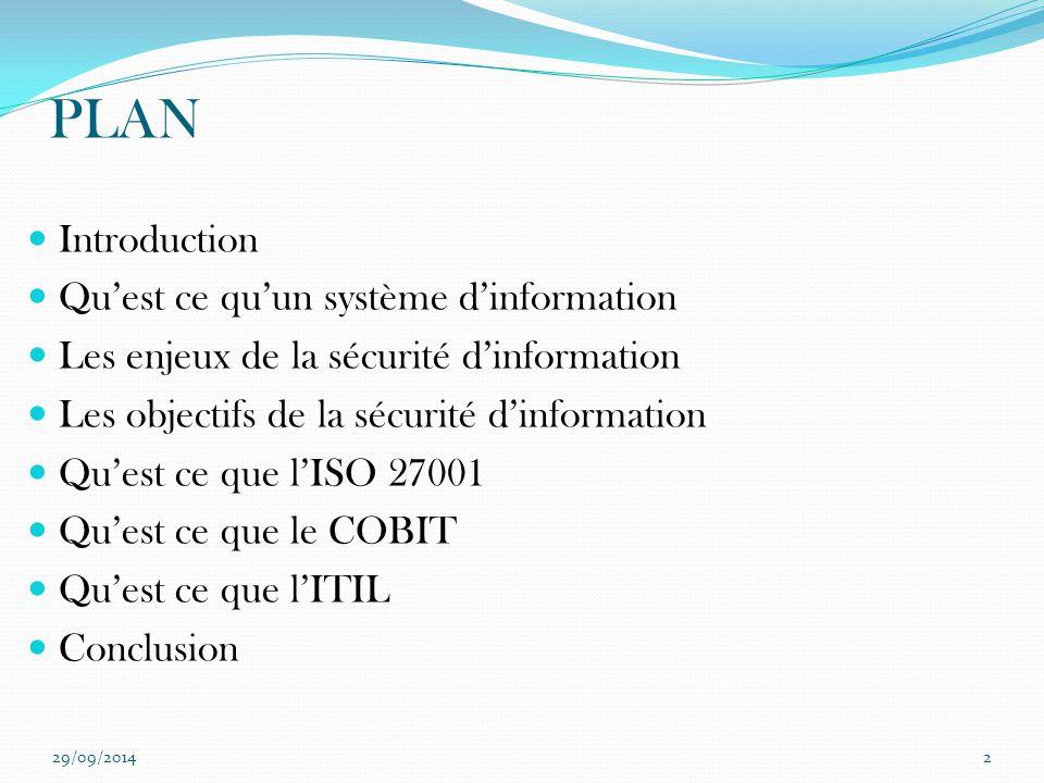 PLAN Introduction Qu'est ce qu'un système d'information Les enjeux de la sécurité d'information Les objectifs de la sécurité d'information Qu'est ce q