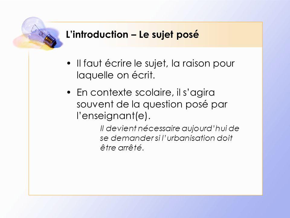 L'introduction – Le sujet posé Il faut écrire le sujet, la raison pour laquelle on écrit. En contexte scolaire, il s'agira souvent de la question posé