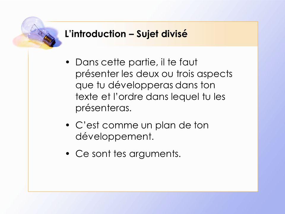 L'introduction – Sujet divisé Dans cette partie, il te faut présenter les deux ou trois aspects que tu développeras dans ton texte et l'ordre dans leq