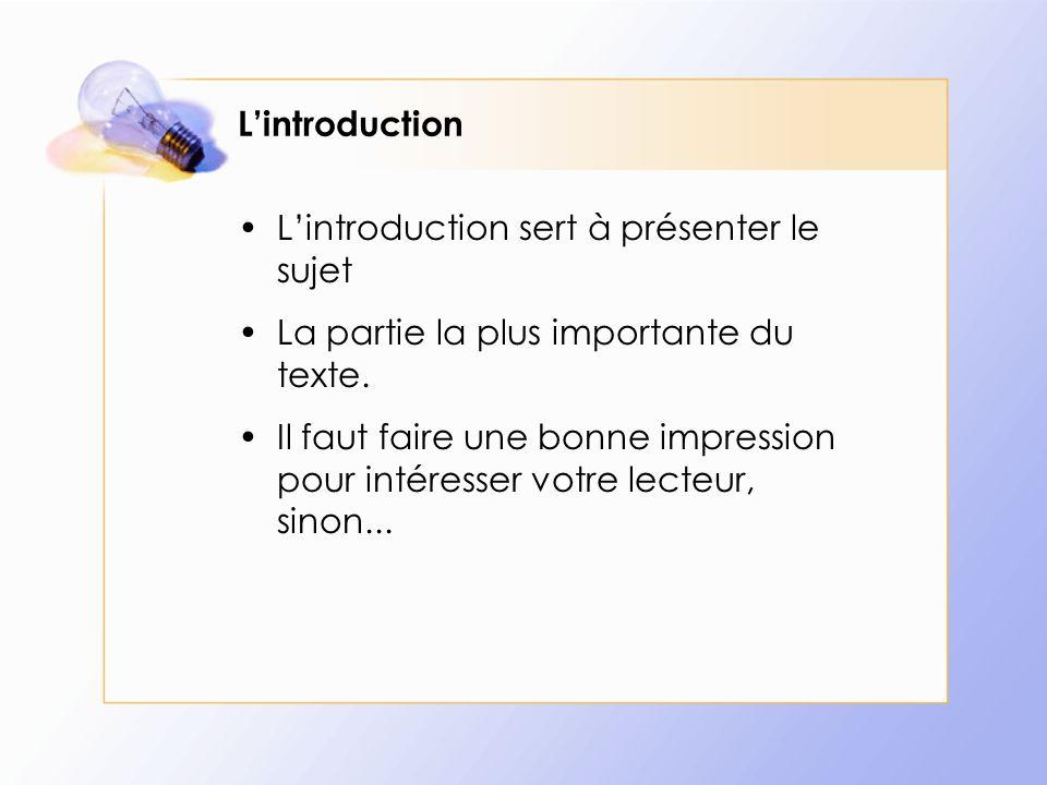 L'introduction L'introduction sert à présenter le sujet La partie la plus importante du texte. Il faut faire une bonne impression pour intéresser votr