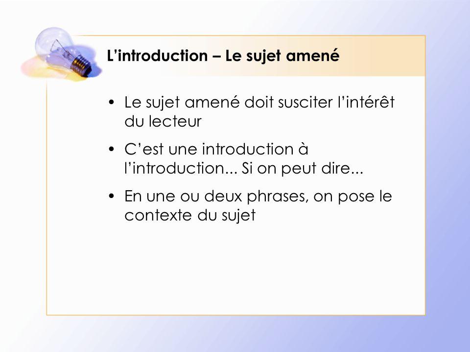 L'introduction – Le sujet amené Le sujet amené doit susciter l'intérêt du lecteur C'est une introduction à l'introduction... Si on peut dire... En une