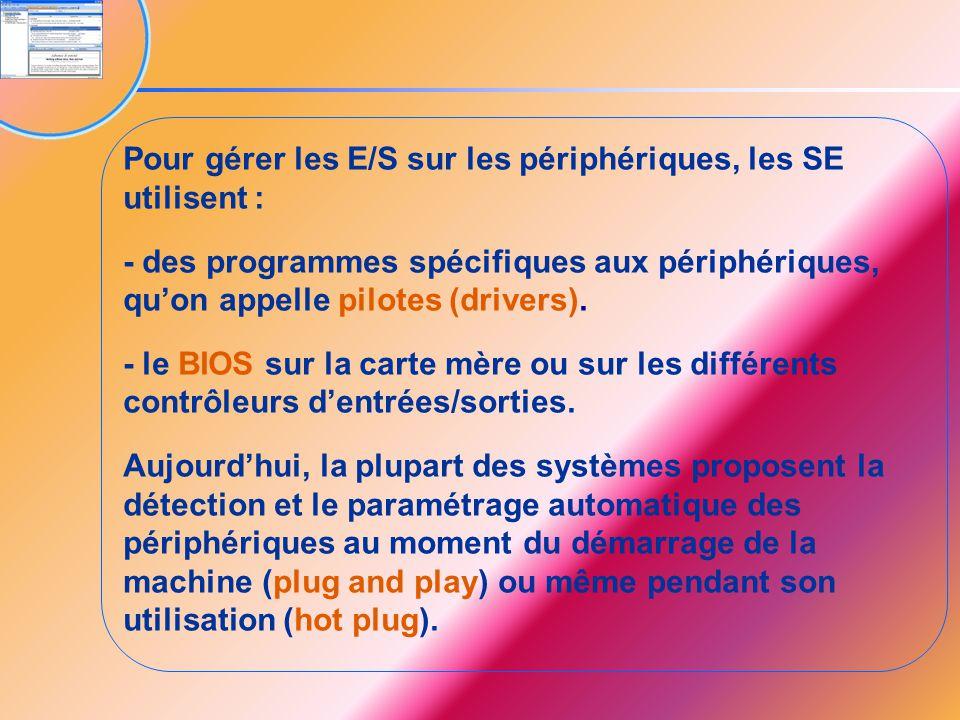 Pour gérer les E/S sur les périphériques, les SE utilisent : - des programmes spécifiques aux périphériques, qu'on appelle pilotes (drivers). - le BIO