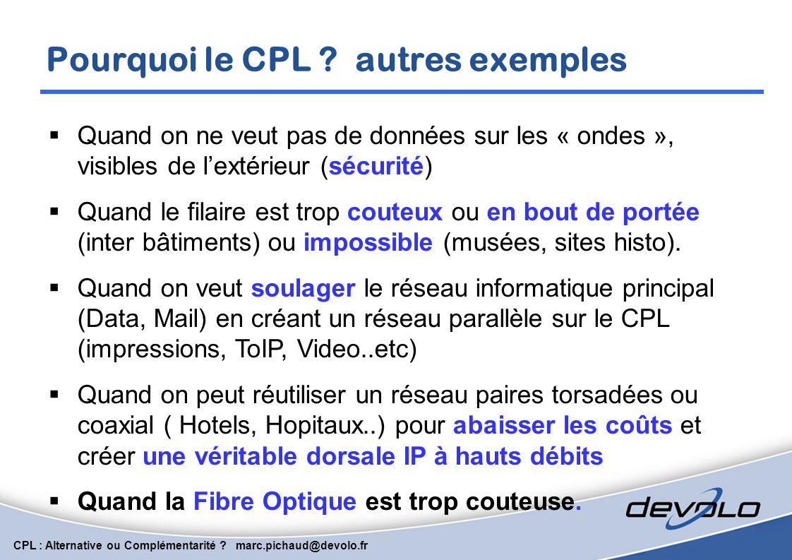 CPL : Alternative ou Complémentarité ? marc.pichaud@devolo.fr RJ45 Possibilité d'ajouter jusqu'à 64 boitiers CPL par port ! (*) (*) 64 en technologie