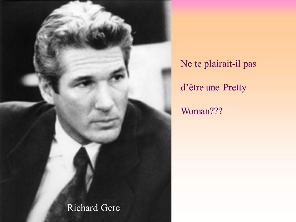 Ne te plairait-il pas d'être une Pretty Woman??? Richard Gere