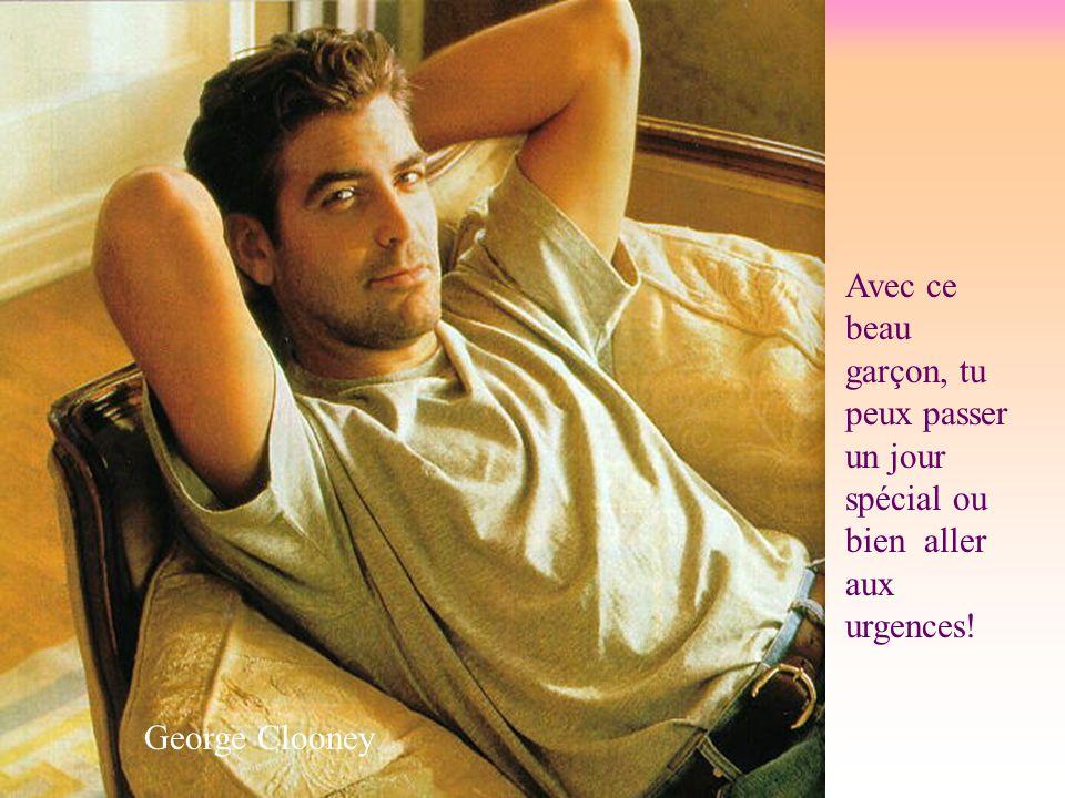 George Clooney Avec ce beau garçon, tu peux passer un jour spécial ou bien aller aux urgences!