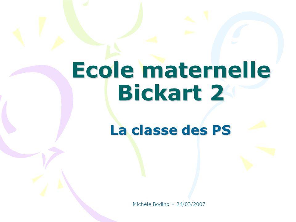 Ecole maternelle Bickart 2 La classe des PS Michèle Bodino – 24/03/2007