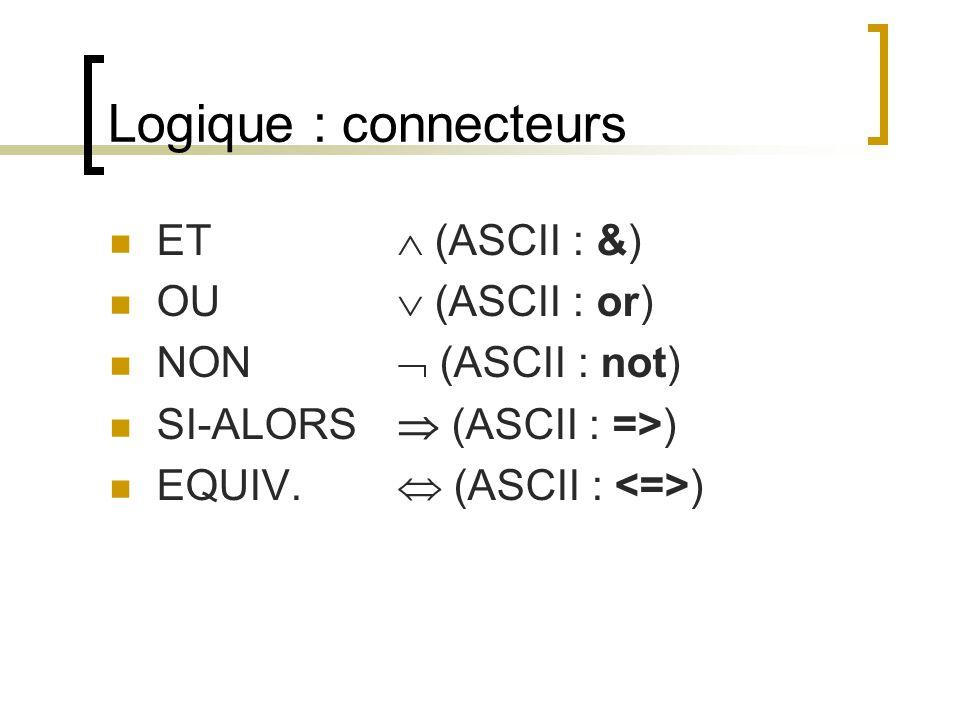 Logique : connecteurs ET  (ASCII : &) OU  (ASCII : or) NON  (ASCII : not) SI-ALORS  (ASCII : =>) EQUIV.  (ASCII : )
