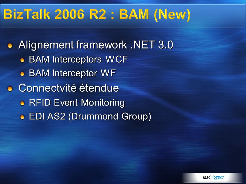 Alignement framework.NET 3.0 BAM Interceptors WCF BAM Interceptor WF Connectvité étendue RFID Event Monitoring EDI AS2 (Drummond Group)