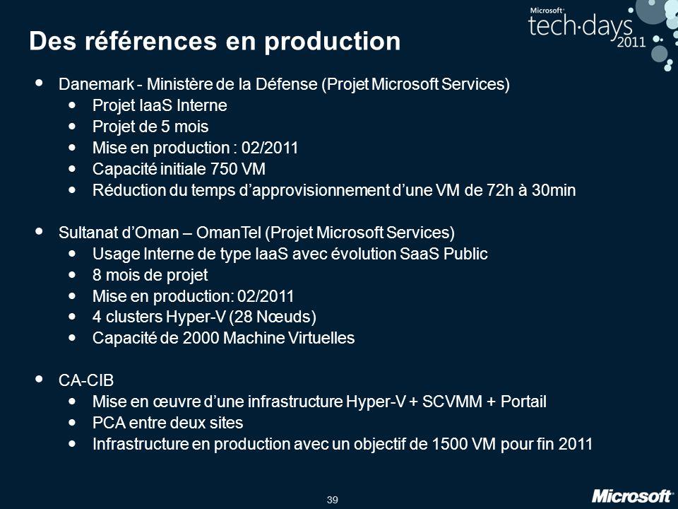 39 Des références en production Danemark - Ministère de la Défense (Projet Microsoft Services) Projet IaaS Interne Projet de 5 mois Mise en production : 02/2011 Capacité initiale 750 VM Réduction du temps d'approvisionnement d'une VM de 72h à 30min Sultanat d'Oman – OmanTel (Projet Microsoft Services) Usage Interne de type IaaS avec évolution SaaS Public 8 mois de projet Mise en production: 02/2011 4 clusters Hyper-V (28 Nœuds) Capacité de 2000 Machine Virtuelles CA-CIB Mise en œuvre d'une infrastructure Hyper-V + SCVMM + Portail PCA entre deux sites Infrastructure en production avec un objectif de 1500 VM pour fin 2011