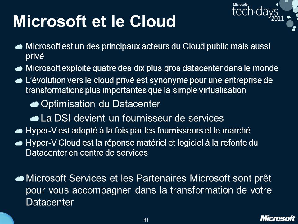 41 Microsoft et le Cloud Microsoft est un des principaux acteurs du Cloud public mais aussi privé Microsoft exploite quatre des dix plus gros datacenter dans le monde L'évolution vers le cloud privé est synonyme pour une entreprise de transformations plus importantes que la simple virtualisation Optimisation du Datacenter La DSI devient un fournisseur de services Hyper-V est adopté à la fois par les fournisseurs et le marché Hyper-V Cloud est la réponse matériel et logiciel à la refonte du Datacenter en centre de services Microsoft Services et les Partenaires Microsoft sont prêt pour vous accompagner dans la transformation de votre Datacenter