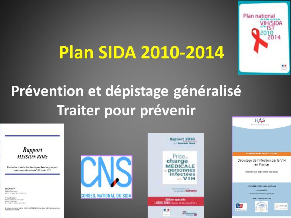 Plan SIDA 2010-2014 Prévention et dépistage généralisé Traiter pour prévenir