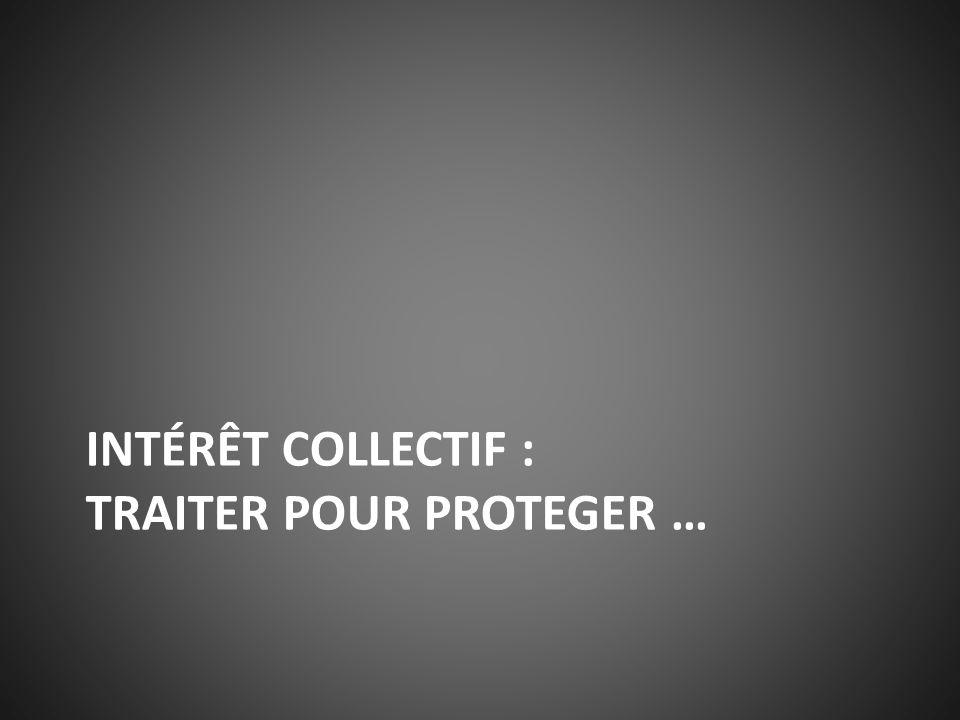 INTÉRÊT COLLECTIF : TRAITER POUR PROTEGER …
