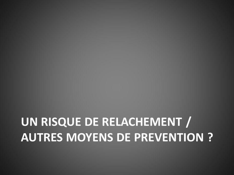 UN RISQUE DE RELACHEMENT / AUTRES MOYENS DE PREVENTION