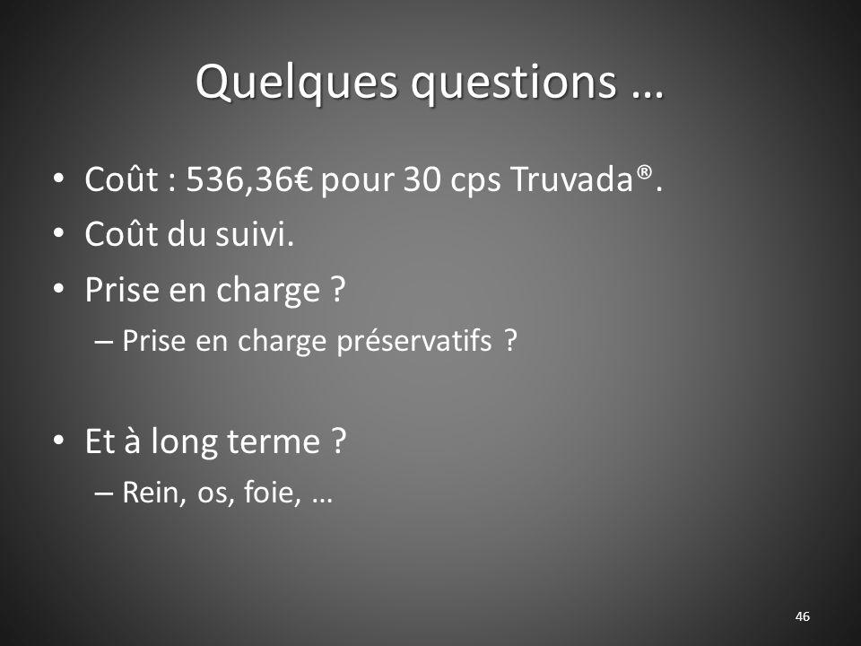 Quelques questions … Coût : 536,36€ pour 30 cps Truvada®.