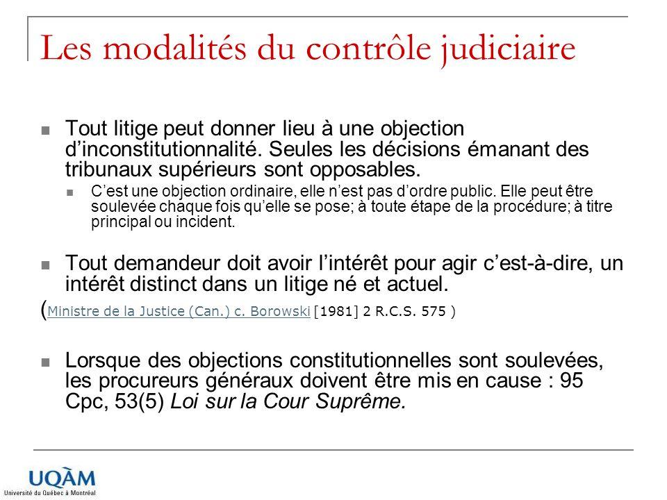 Les modalités du contrôle judiciaire Tout litige peut donner lieu à une objection d'inconstitutionnalité. Seules les décisions émanant des tribunaux s