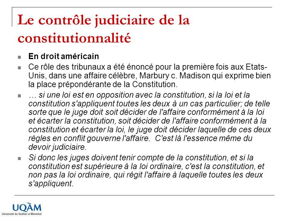 Le contrôle judiciaire de la constitutionnalité En droit américain Ce rôle des tribunaux a été énoncé pour la première fois aux Etats- Unis, dans une affaire célèbre, Marbury c.