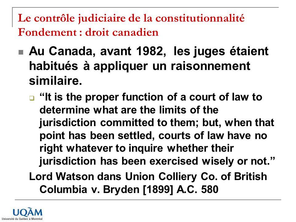 Le contrôle judiciaire de la constitutionnalité Fondement : droit canadien Au Canada, avant 1982, les juges étaient habitués à appliquer un raisonneme