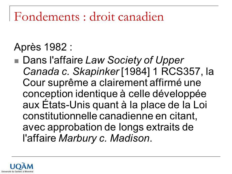 Fondements : droit canadien Après 1982 : Dans l'affaire Law Society of Upper Canada c. Skapinker [1984] 1 RCS357, la Cour suprême a clairement affirmé