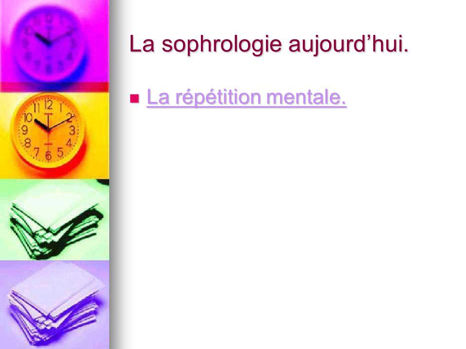 La sophrologie aujourd'hui. La répétition mentale. La répétition mentale.