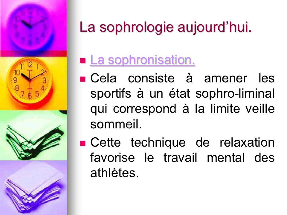 La sophrologie aujourd'hui. La sophronisation. La sophronisation. Cela consiste à amener les sportifs à un état sophro-liminal qui correspond à la lim
