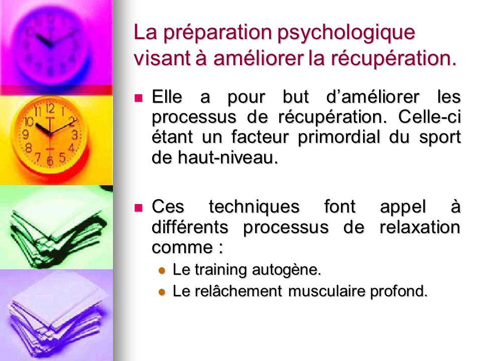La préparation psychologique visant à améliorer la récupération. Elle a pour but d'améliorer les processus de récupération. Celle-ci étant un facteur