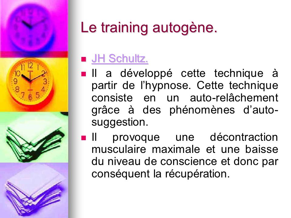Le training autogène. JH Schultz. JH Schultz. Il a développé cette technique à partir de l'hypnose. Cette technique consiste en un auto-relâchement gr