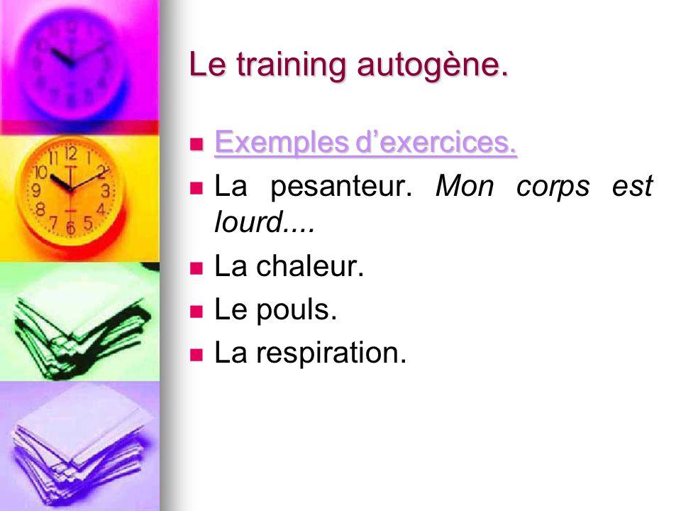 Le training autogène. Exemples d'exercices. Exemples d'exercices. La pesanteur. Mon corps est lourd.... La chaleur. Le pouls. La respiration.