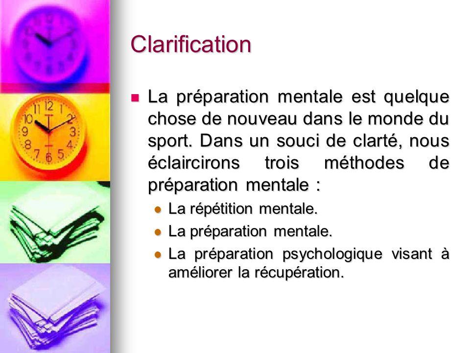 Clarification La préparation mentale est quelque chose de nouveau dans le monde du sport. Dans un souci de clarté, nous éclaircirons trois méthodes de