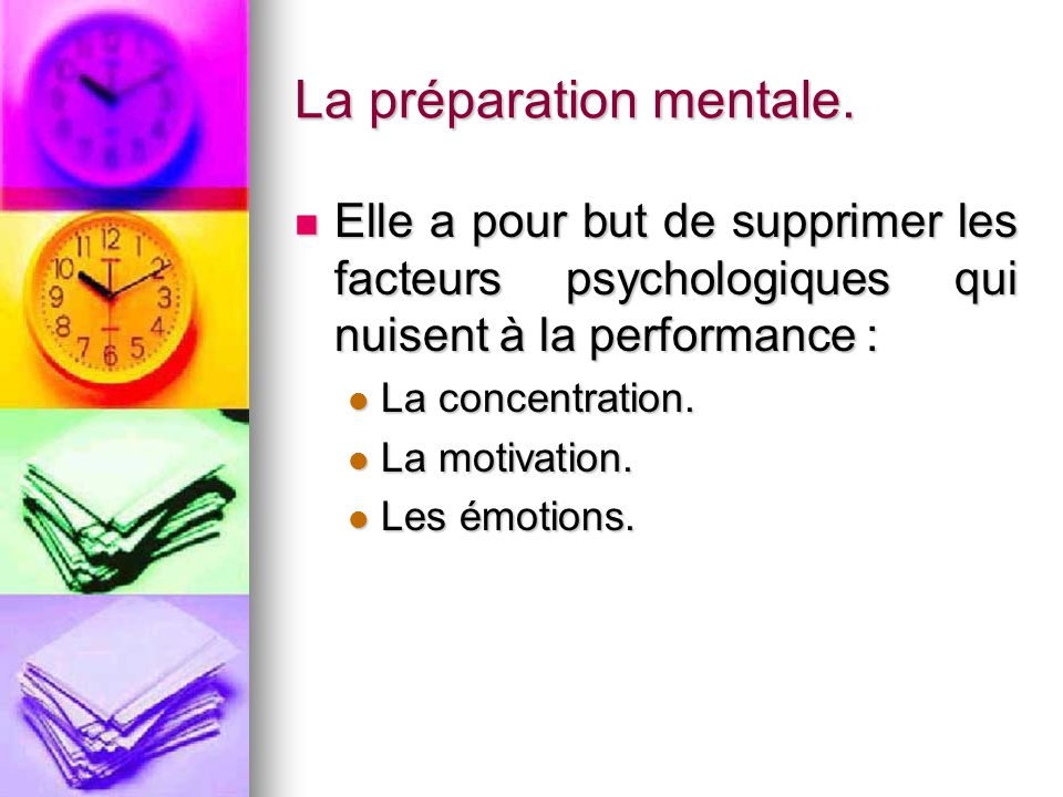 La préparation mentale. Elle a pour but de supprimer les facteurs psychologiques qui nuisent à la performance : Elle a pour but de supprimer les facte