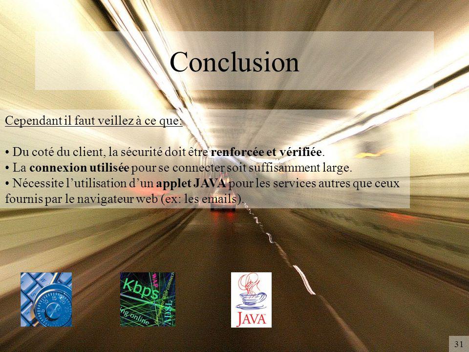 Conclusion 31 Cependant il faut veillez à ce que: Du coté du client, la sécurité doit être renforcée et vérifiée. La connexion utilisée pour se connec