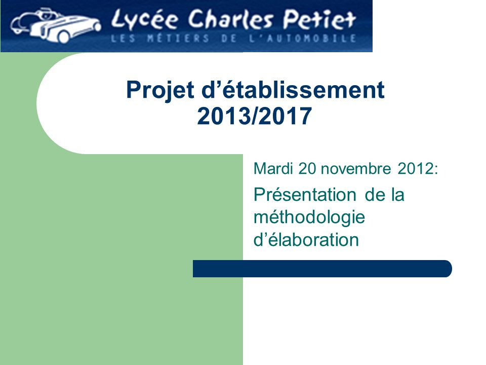 Projet d'établissement 2013/2017 Mardi 20 novembre 2012: Présentation de la méthodologie d'élaboration