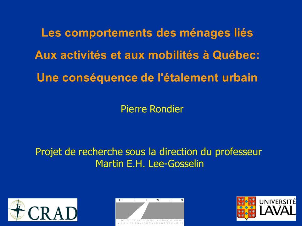 Les comportements des ménages liés Aux activités et aux mobilités à Québec: Une conséquence de l étalement urbain Projet de recherche sous la direction du professeur Martin E.H.