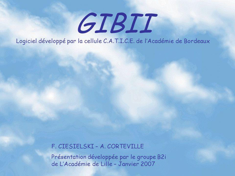 GIBII G estion I nformatisée du B revet I nformatique et I nternet Logiciel développé par la cellule C.A.T.I.C.E. de l'Académie de Bordeaux F. CIESIEL