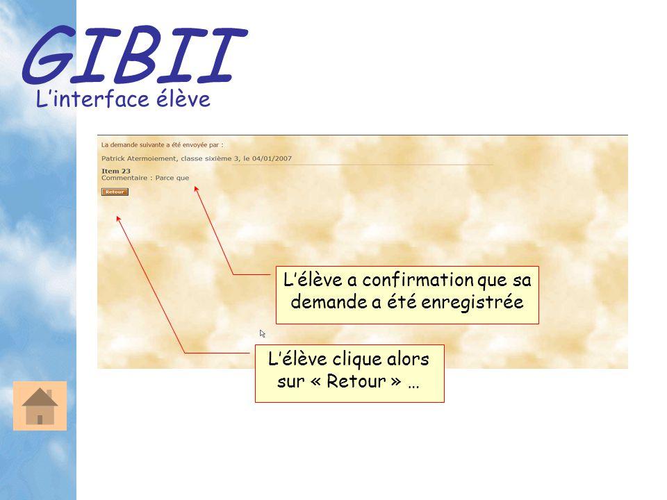 GIBII L'interface élève L'élève a confirmation que sa demande a été enregistrée L'élève clique alors sur « Retour » …