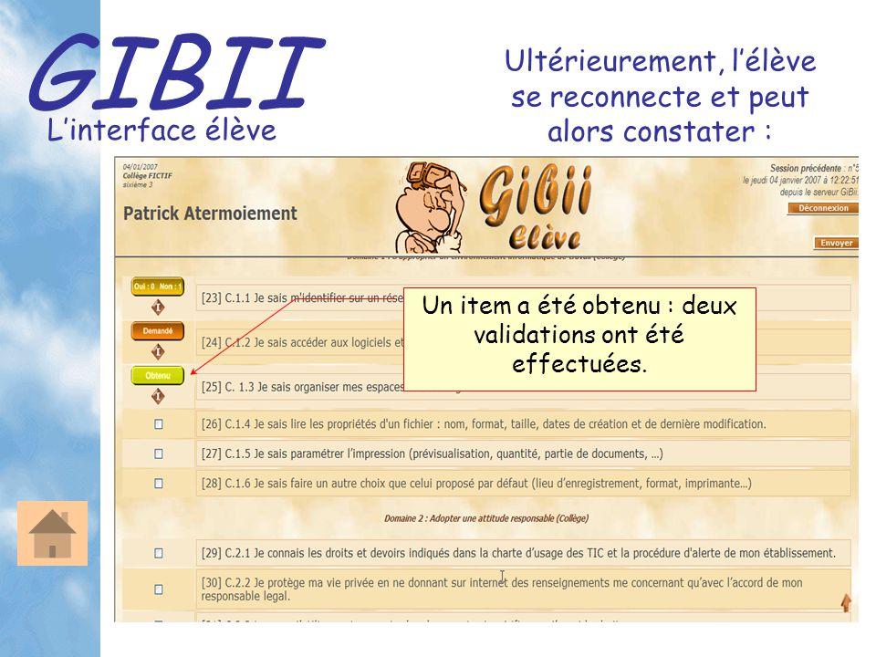 GIBII L'interface élève Ultérieurement, l'élève se reconnecte et peut alors constater : Un item a été obtenu : deux validations ont été effectuées.