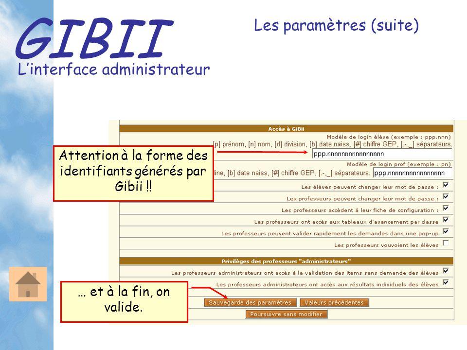 GIBII L'interface administrateur Les paramètres (suite) … et à la fin, on valide. Attention à la forme des identifiants générés par Gibii !!