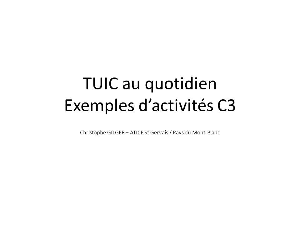 TUIC au quotidien Exemples d'activités C3 Christophe GILGER – ATICE St Gervais / Pays du Mont-Blanc