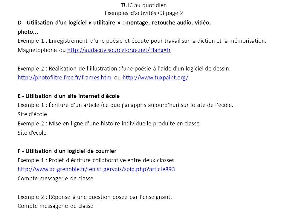 TUIC au quotidien Exemples d'activités C3 page 2 D - Utilisation d'un logiciel « utilitaire » : montage, retouche audio, vidéo, photo... Exemple 1 : E